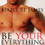 Be Your Everything by Hazel St. James